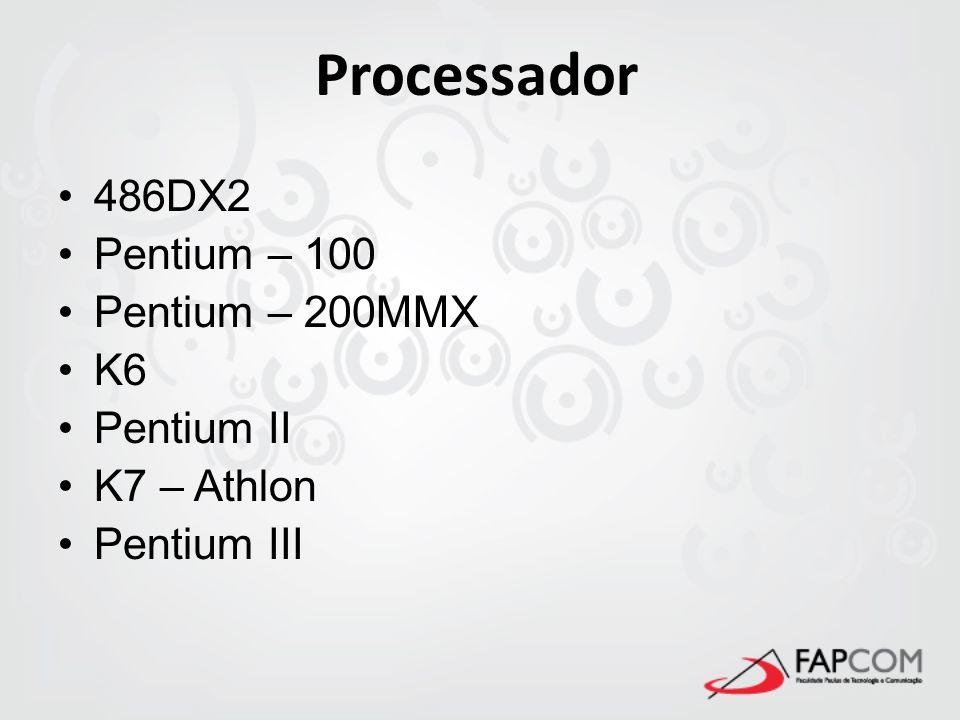 Processador 486DX2 Pentium – 100 Pentium – 200MMX K6 Pentium II