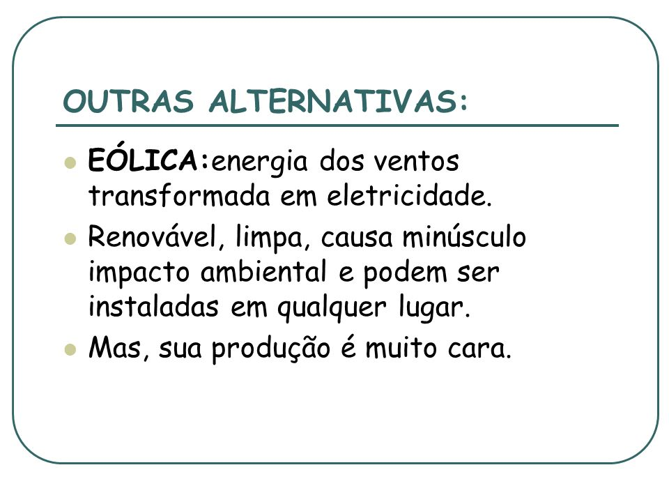 OUTRAS ALTERNATIVAS:EÓLICA:energia dos ventos transformada em eletricidade.