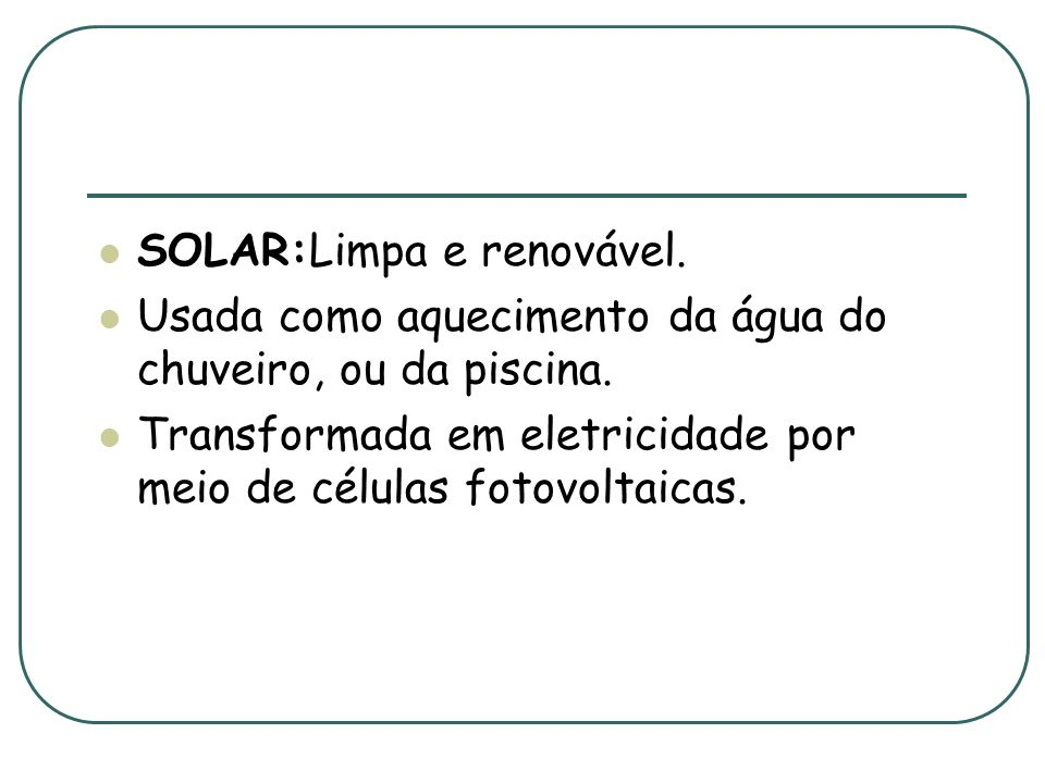 SOLAR:Limpa e renovável.