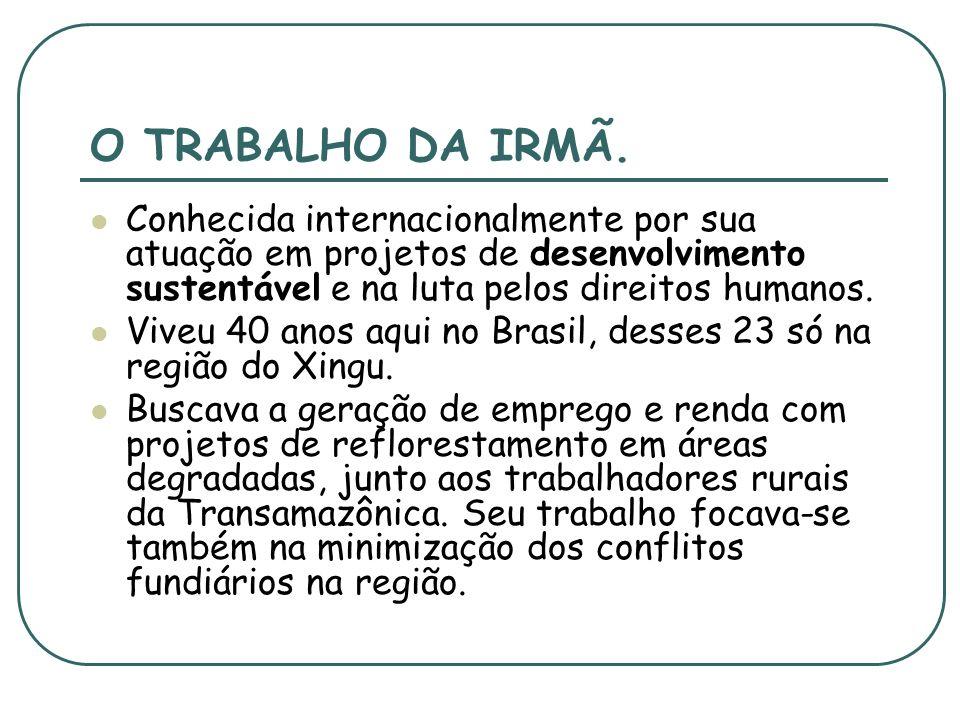 O TRABALHO DA IRMÃ. Conhecida internacionalmente por sua atuação em projetos de desenvolvimento sustentável e na luta pelos direitos humanos.