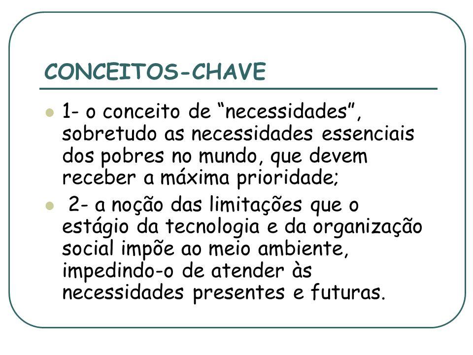 CONCEITOS-CHAVE 1- o conceito de necessidades , sobretudo as necessidades essenciais dos pobres no mundo, que devem receber a máxima prioridade;