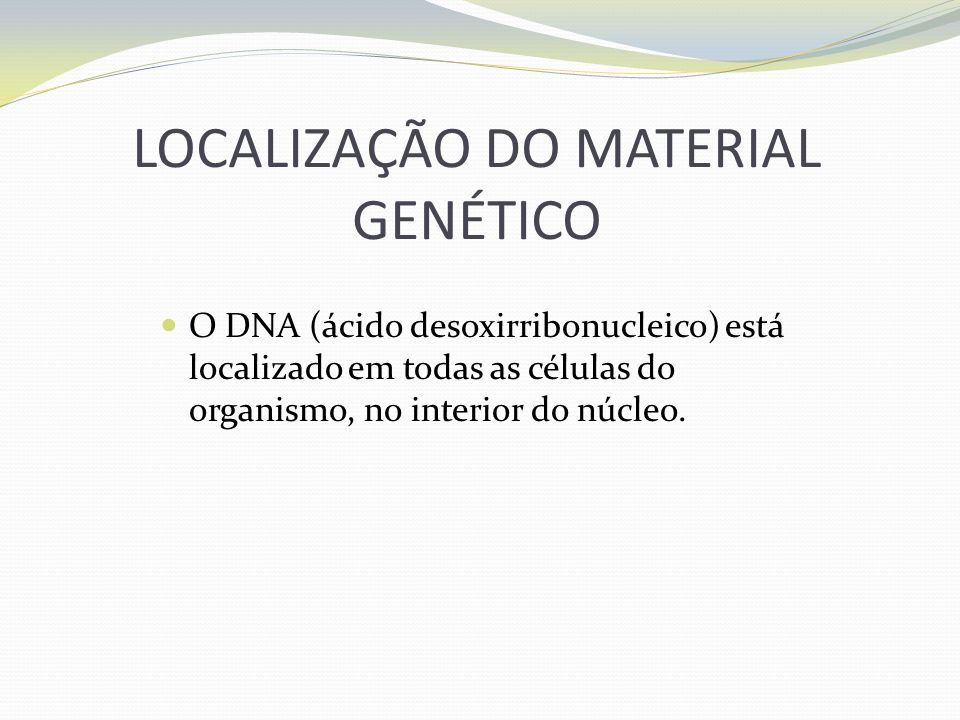 LOCALIZAÇÃO DO MATERIAL GENÉTICO