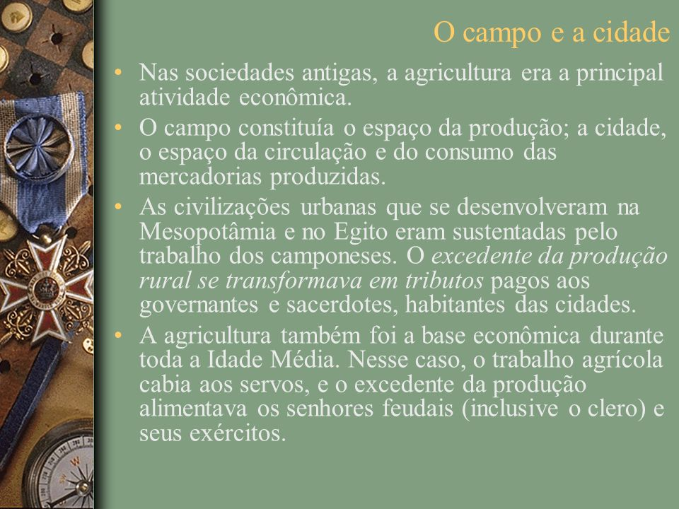 O campo e a cidade Nas sociedades antigas, a agricultura era a principal atividade econômica.