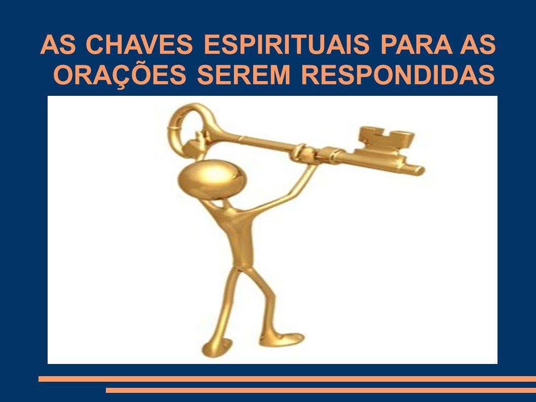 AS CHAVES ESPIRITUAIS PARA AS ORAÇÕES SEREM RESPONDIDAS