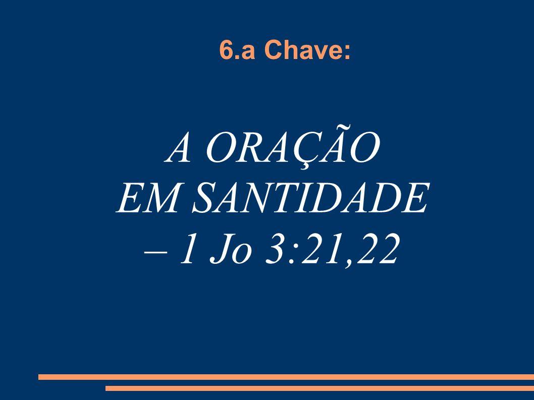 A ORAÇÃO EM SANTIDADE – 1 Jo 3:21,22