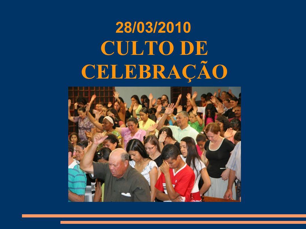 28/03/2010 CULTO DE CELEBRAÇÃO
