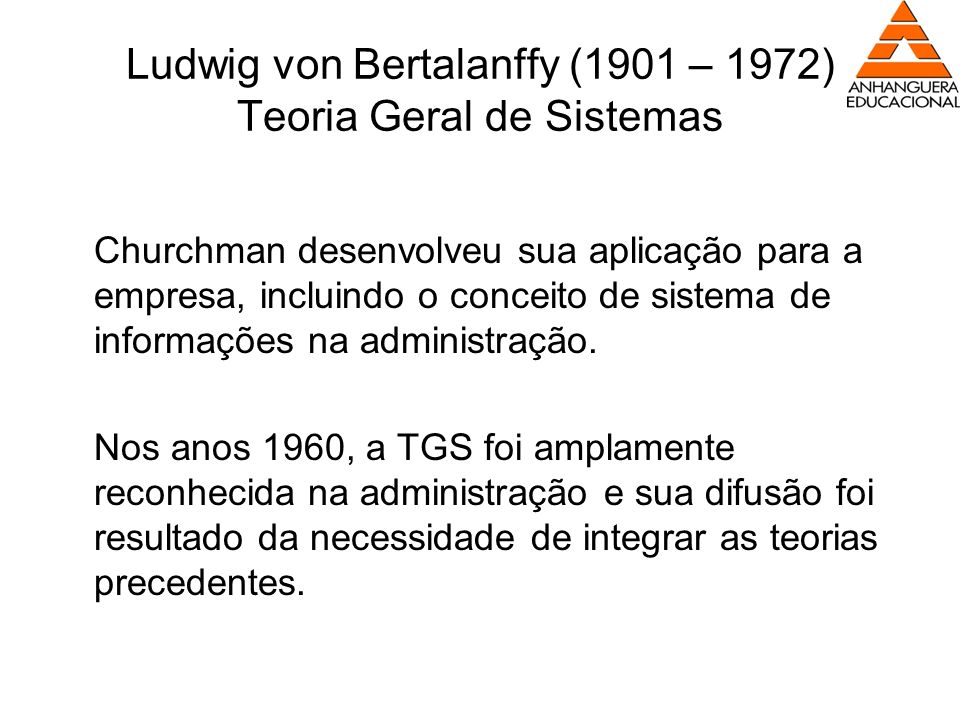 Ludwig von Bertalanffy (1901 – 1972) Teoria Geral de Sistemas