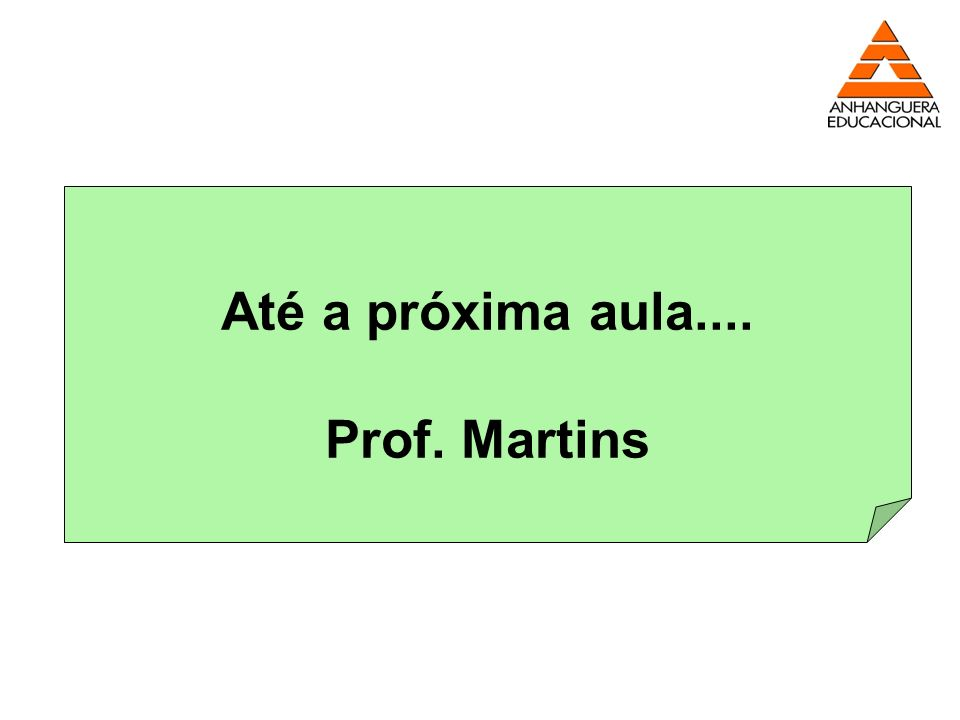 Até a próxima aula.... Prof. Martins