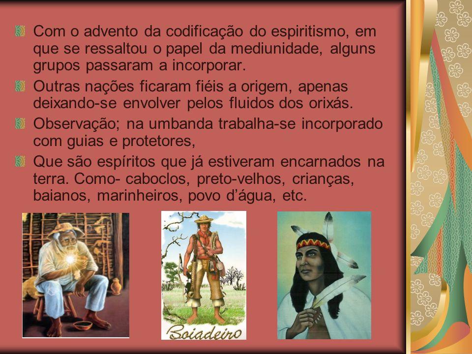 Com o advento da codificação do espiritismo, em que se ressaltou o papel da mediunidade, alguns grupos passaram a incorporar.