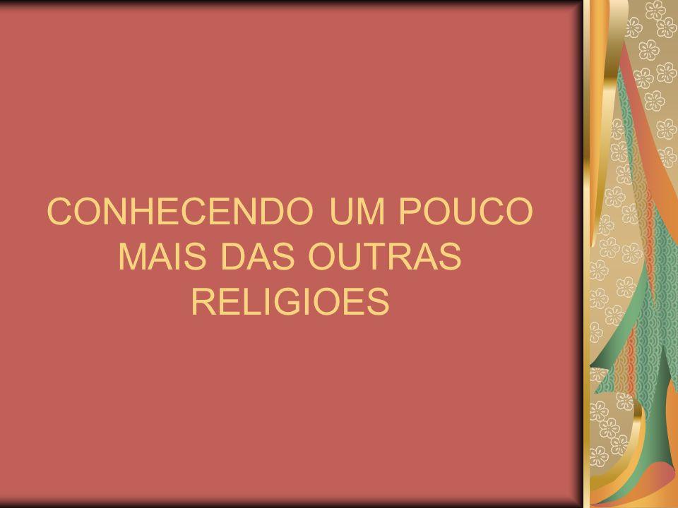 CONHECENDO UM POUCO MAIS DAS OUTRAS RELIGIOES