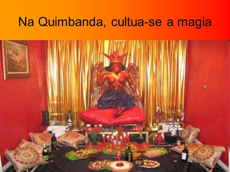 Na Quimbanda, cultua-se a magia