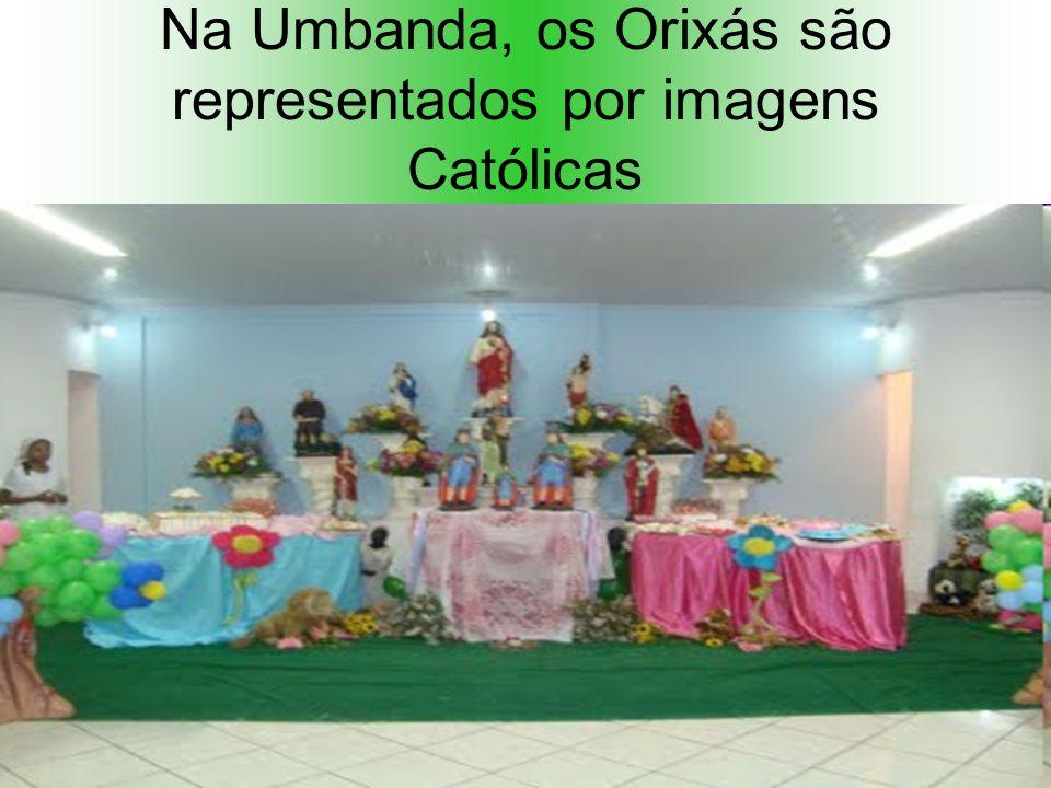Na Umbanda, os Orixás são representados por imagens Católicas