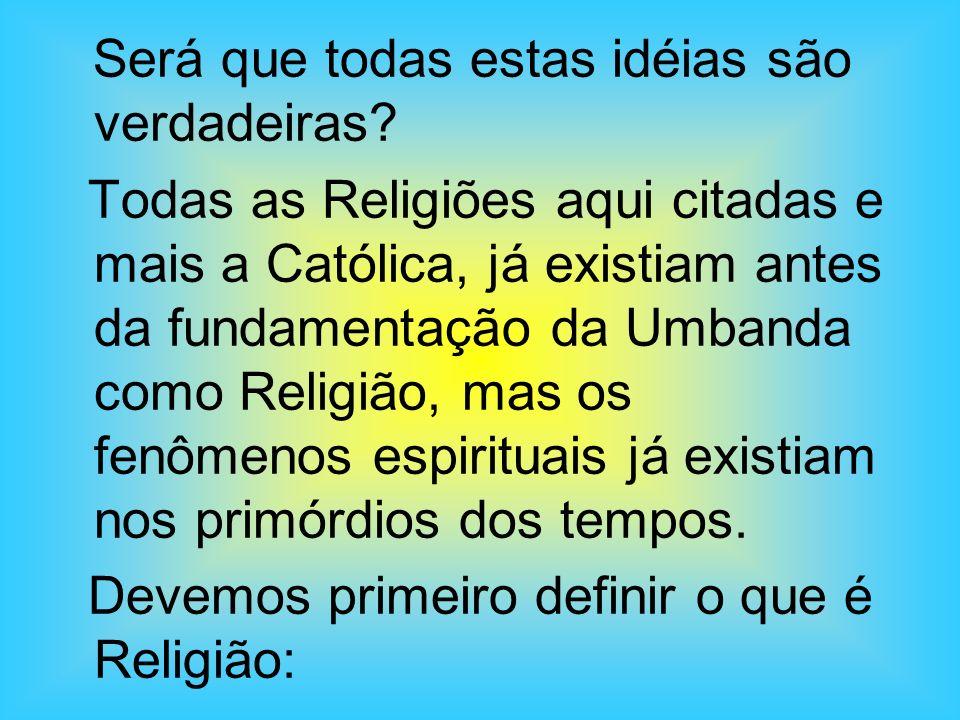 Devemos primeiro definir o que é Religião: