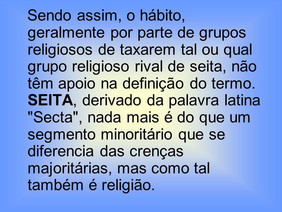 Sendo assim, o hábito, geralmente por parte de grupos religiosos de taxarem tal ou qual grupo religioso rival de seita, não têm apoio na definição do termo.