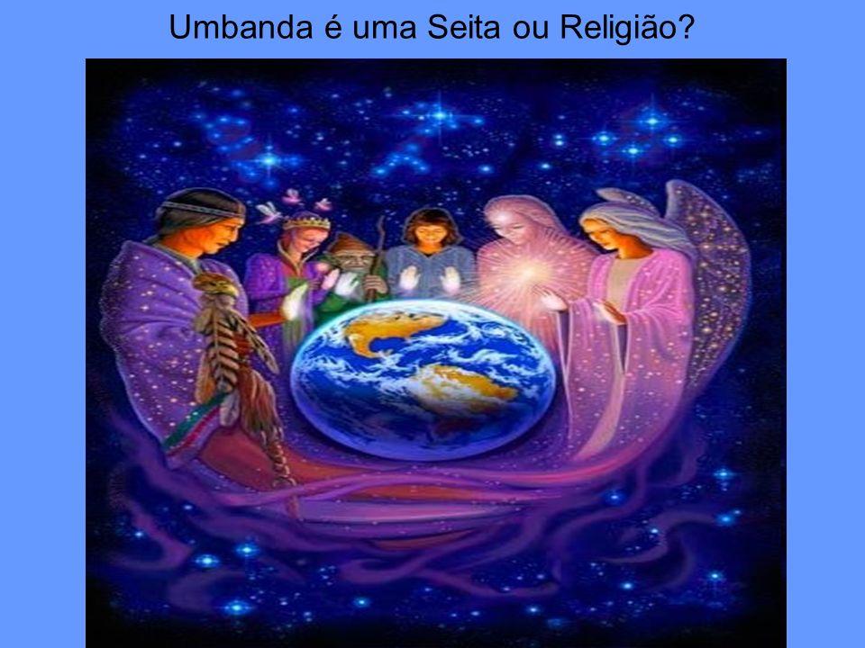 Umbanda é uma Seita ou Religião