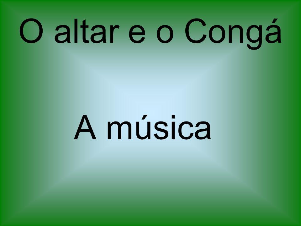O altar e o Congá A música