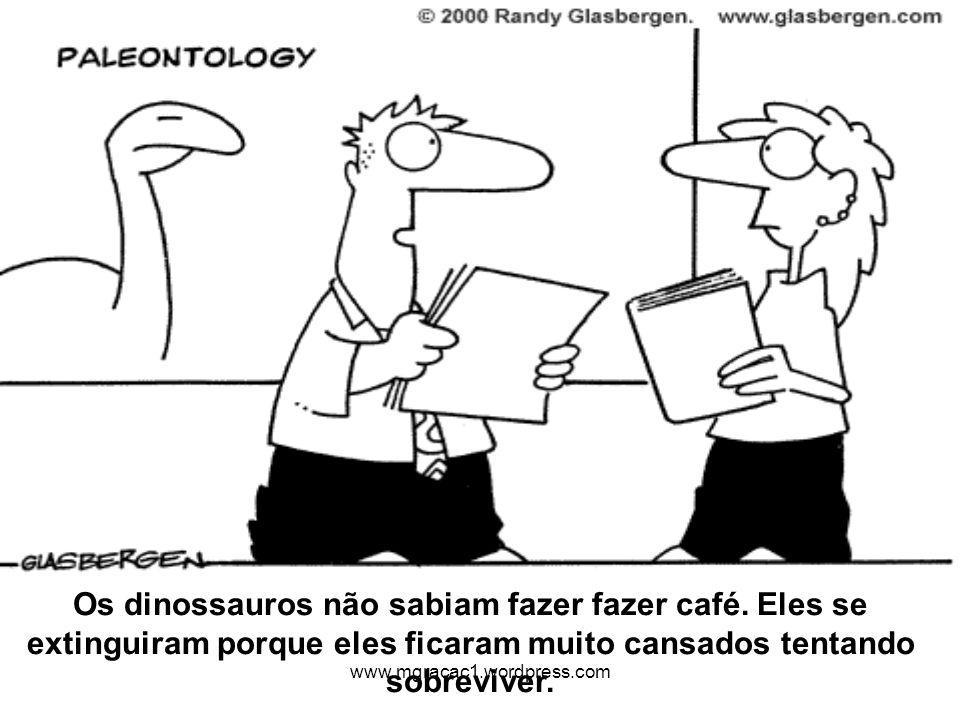 Os dinossauros não sabiam fazer fazer café