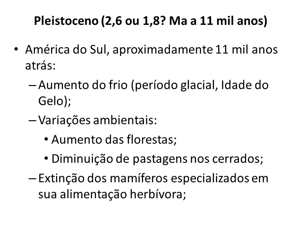 Pleistoceno (2,6 ou 1,8 Ma a 11 mil anos)