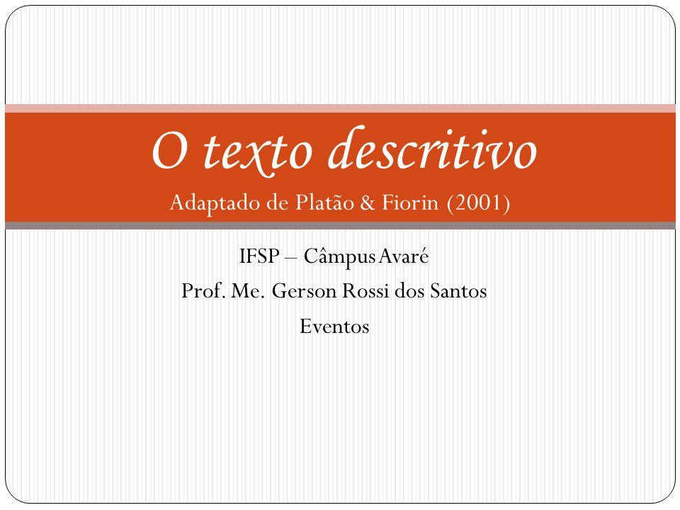 O texto descritivo Adaptado de Platão & Fiorin (2001)