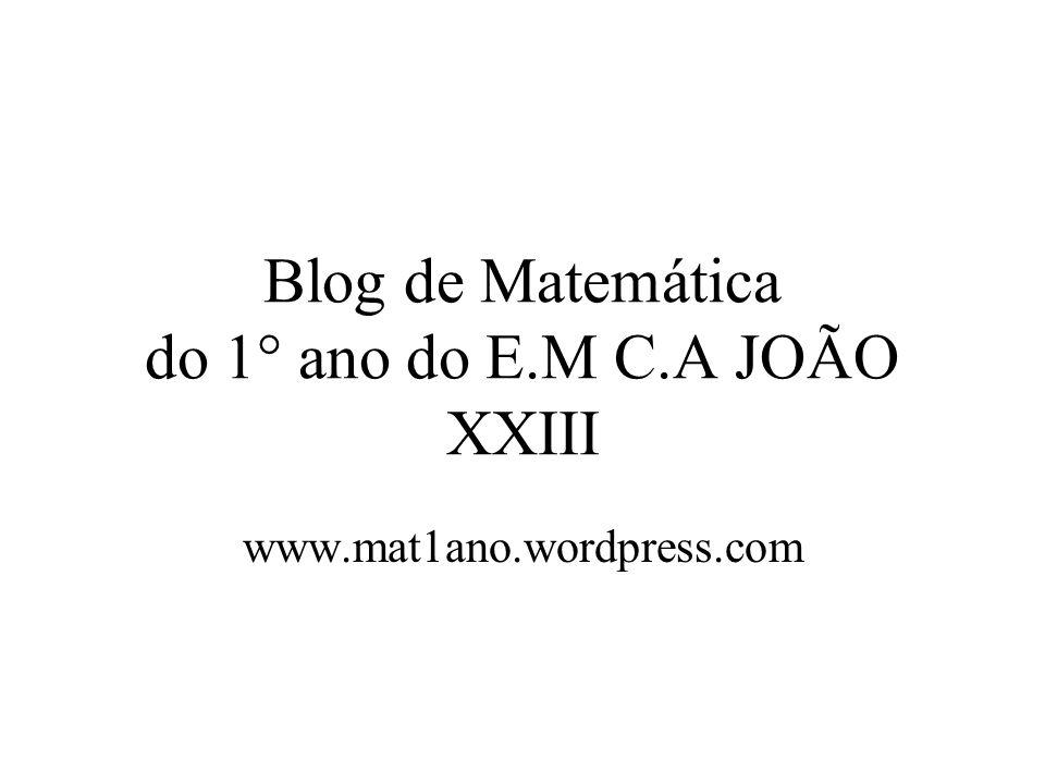 Blog de Matemática do 1° ano do E.M C.A JOÃO XXIII