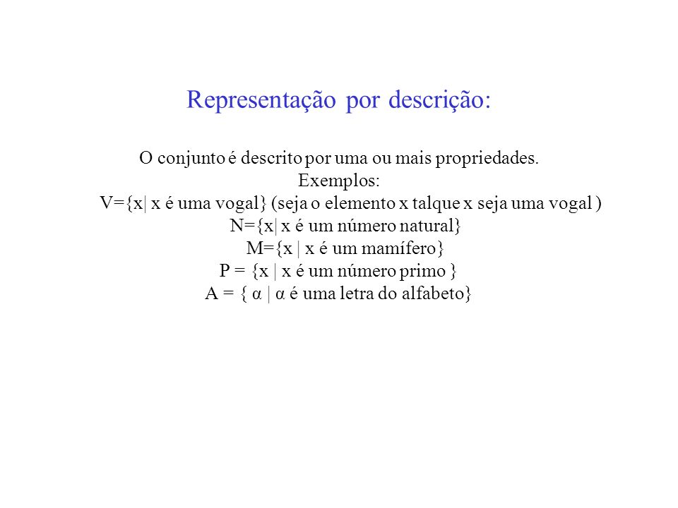 Representação por descrição: O conjunto é descrito por uma ou mais propriedades.