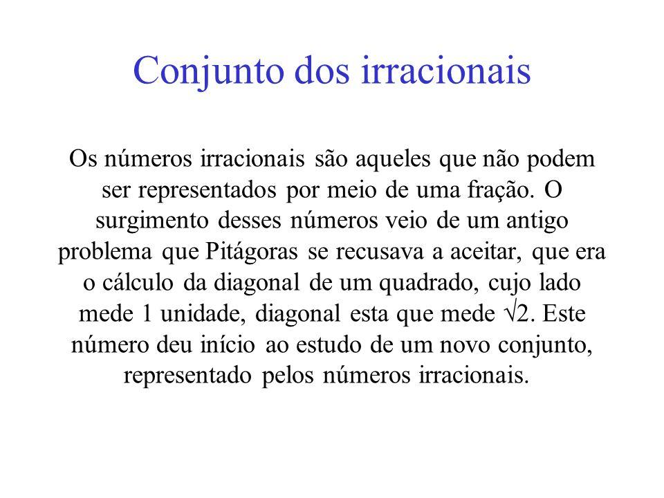 Conjunto dos irracionais Os números irracionais são aqueles que não podem ser representados por meio de uma fração.