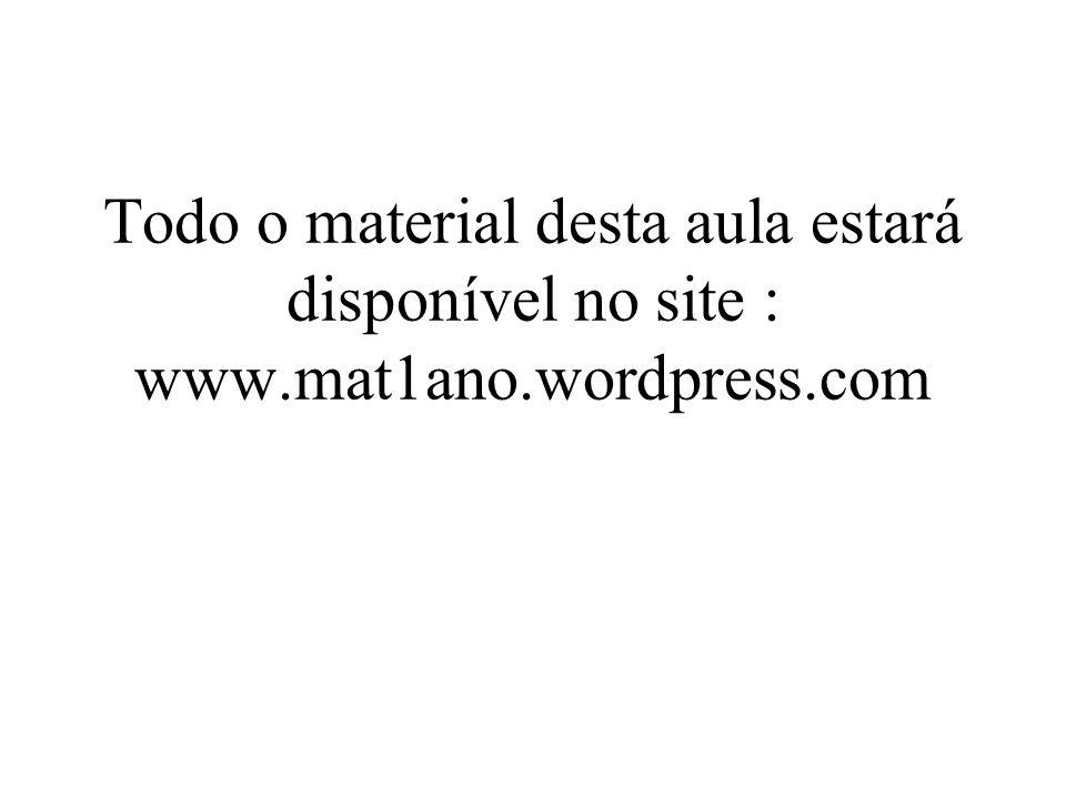 Todo o material desta aula estará disponível no site : www. mat1ano