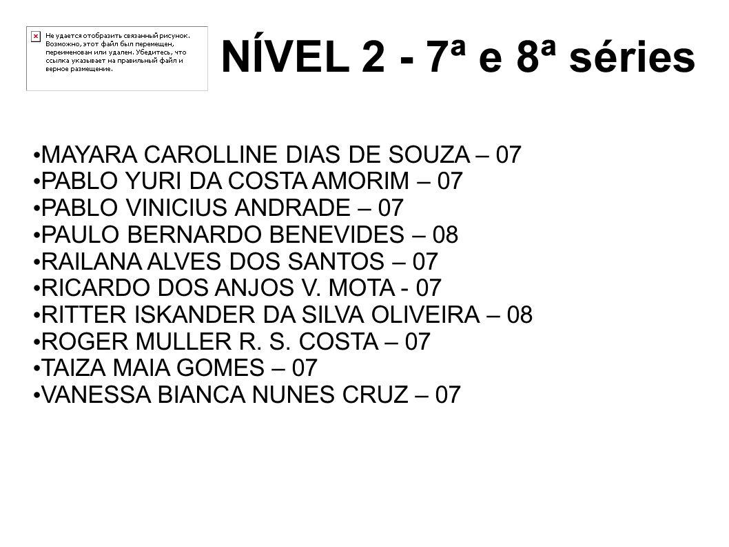 NÍVEL 2 - 7ª e 8ª séries MAYARA CAROLLINE DIAS DE SOUZA – 07