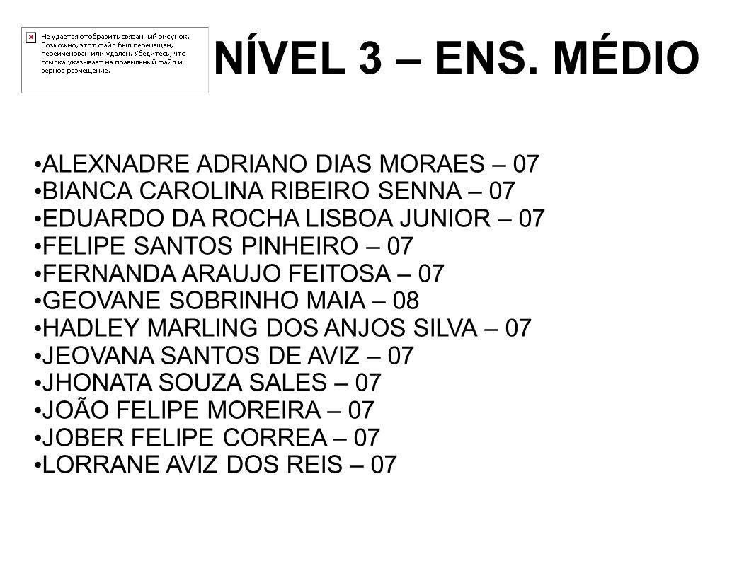 NÍVEL 3 – ENS. MÉDIO ALEXNADRE ADRIANO DIAS MORAES – 07