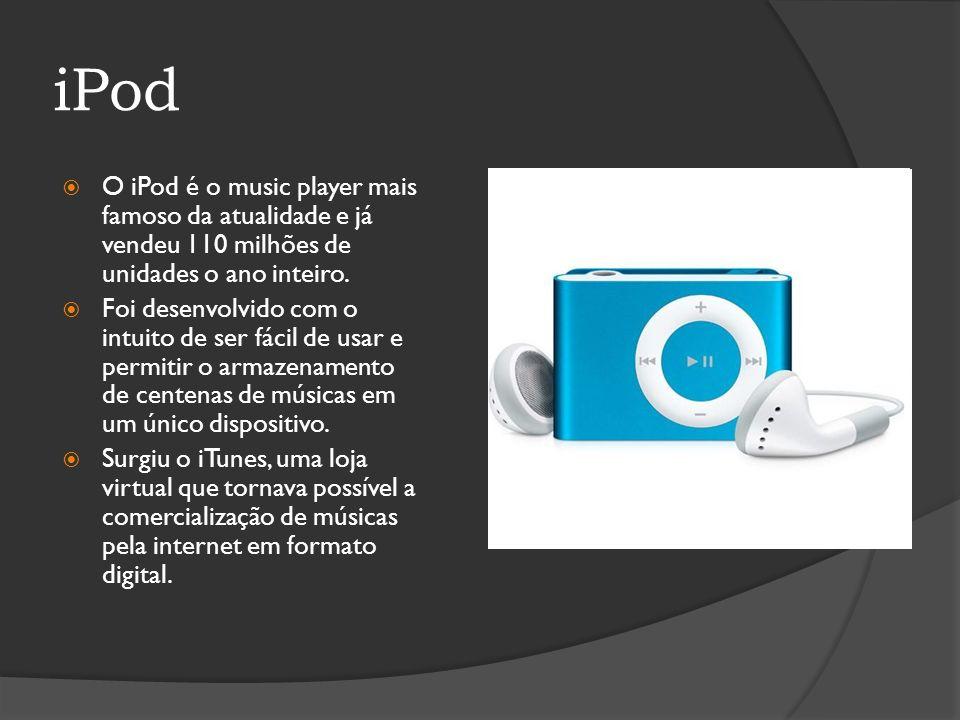 iPod O iPod é o music player mais famoso da atualidade e já vendeu 110 milhões de unidades o ano inteiro.