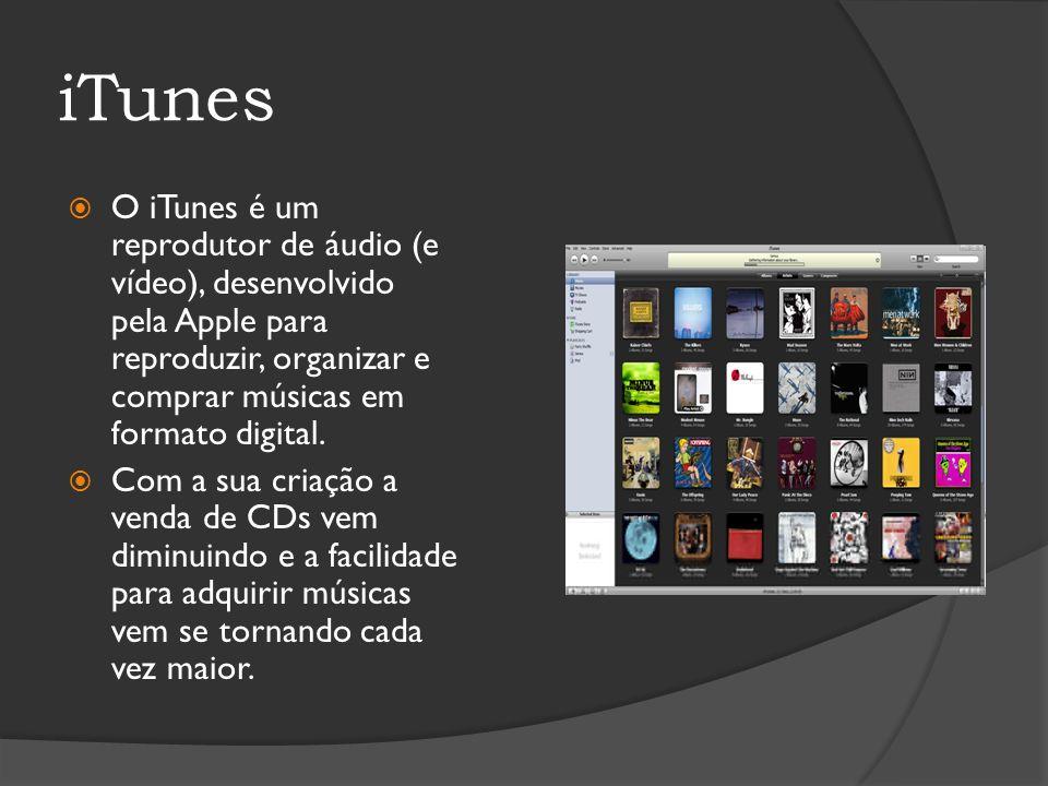 iTunes O iTunes é um reprodutor de áudio (e vídeo), desenvolvido pela Apple para reproduzir, organizar e comprar músicas em formato digital.