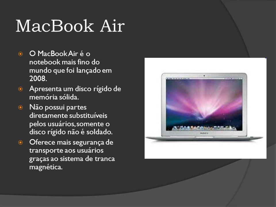 MacBook Air O MacBook Air é o notebook mais fino do mundo que foi lançado em 2008. Apresenta um disco rígido de memória sólida.