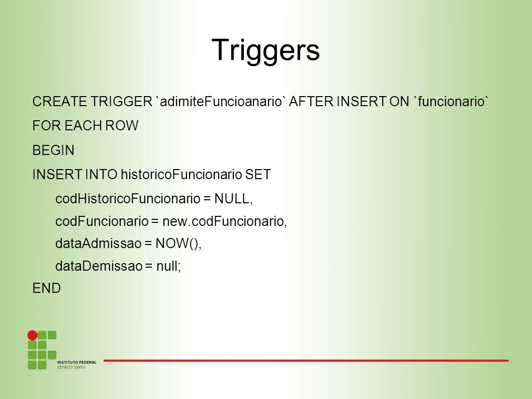 Triggers CREATE TRIGGER `adimiteFuncioanario` AFTER INSERT ON `funcionario` FOR EACH ROW. BEGIN. INSERT INTO historicoFuncionario SET.
