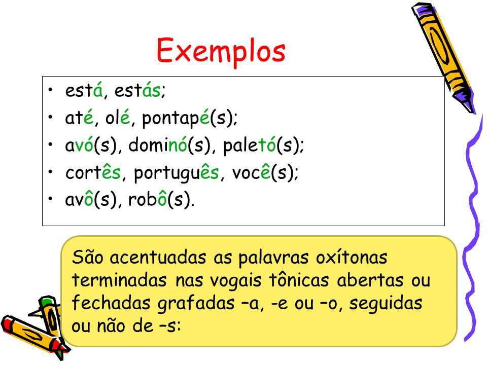 Exemplos está, estás; até, olé, pontapé(s);