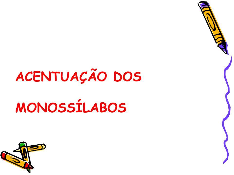 ACENTUAÇÃO DOS MONOSSÍLABOS
