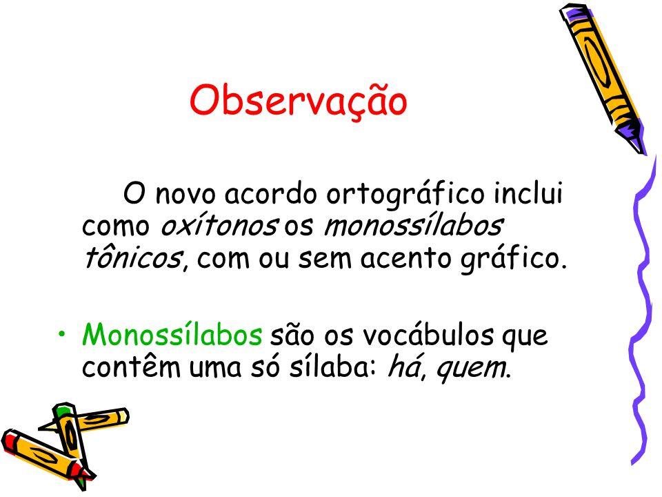 Observação O novo acordo ortográfico inclui como oxítonos os monossílabos tônicos, com ou sem acento gráfico.