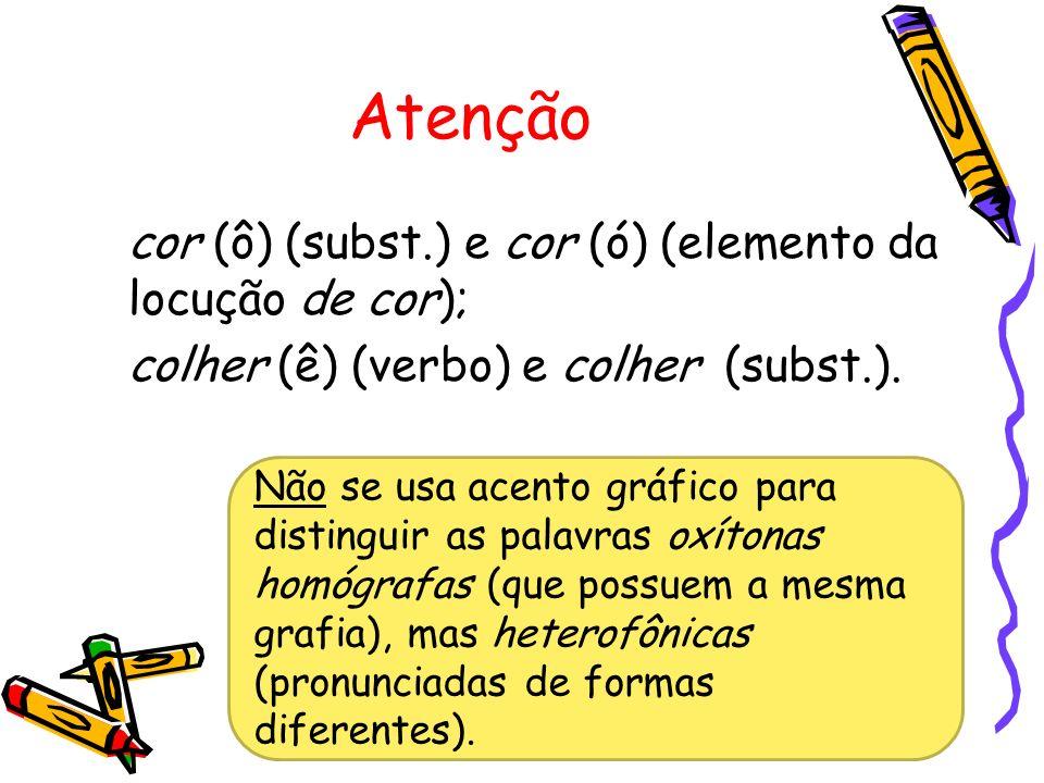 Atenção cor (ô) (subst.) e cor (ó) (elemento da locução de cor);
