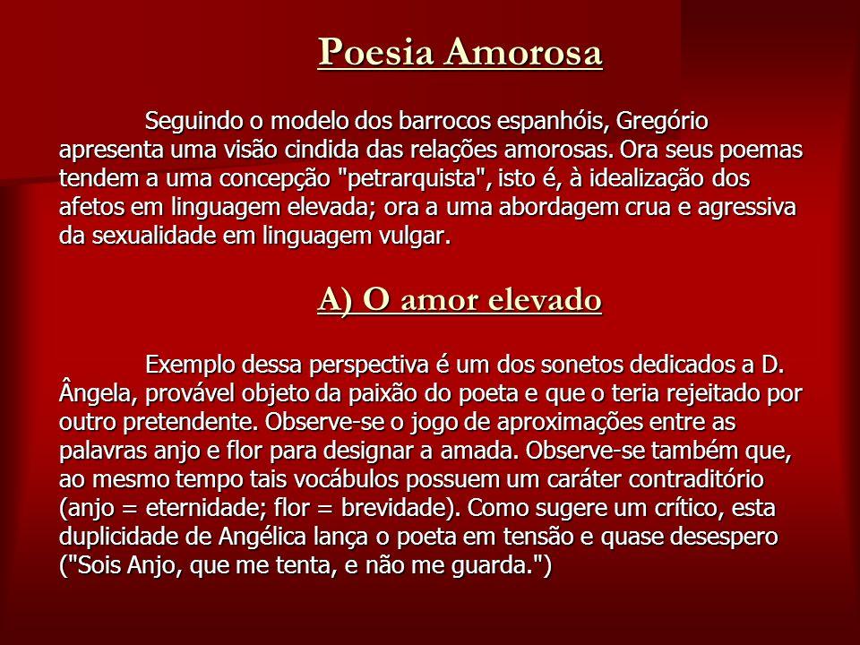 Poesia Amorosa Seguindo o modelo dos barrocos espanhóis, Gregório apresenta uma visão cindida das relações amorosas.