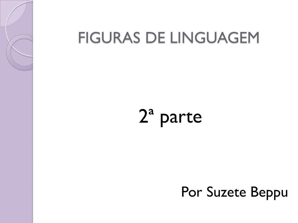 FIGURAS DE LINGUAGEM 2ª parte Por Suzete Beppu