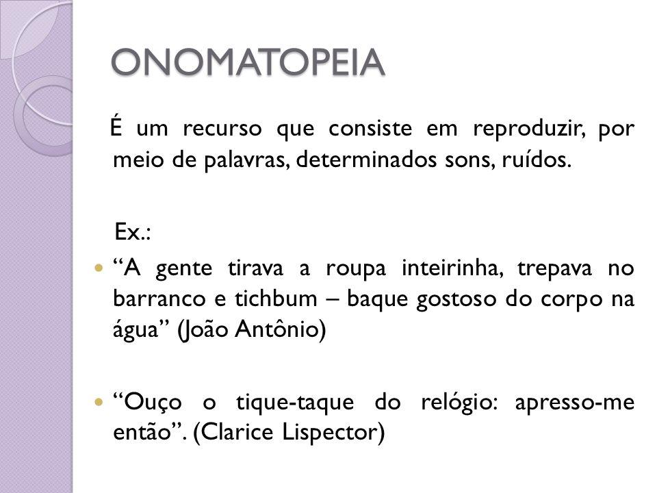 ONOMATOPEIA É um recurso que consiste em reproduzir, por meio de palavras, determinados sons, ruídos.