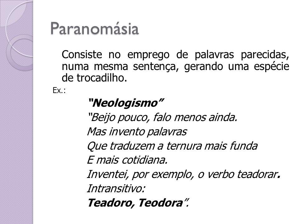 Paranomásia Consiste no emprego de palavras parecidas, numa mesma sentença, gerando uma espécie de trocadilho.