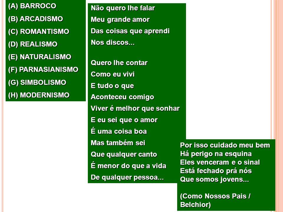 (A) BARROCO (B) ARCADISMO. (C) ROMANTISMO. (D) REALISMO. (E) NATURALISMO. (F) PARNASIANISMO. (G) SIMBOLISMO.