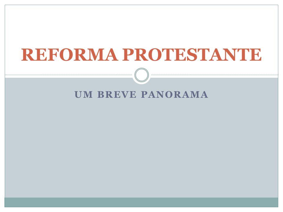 REFORMA PROTESTANTE UM BREVE PANORAMA