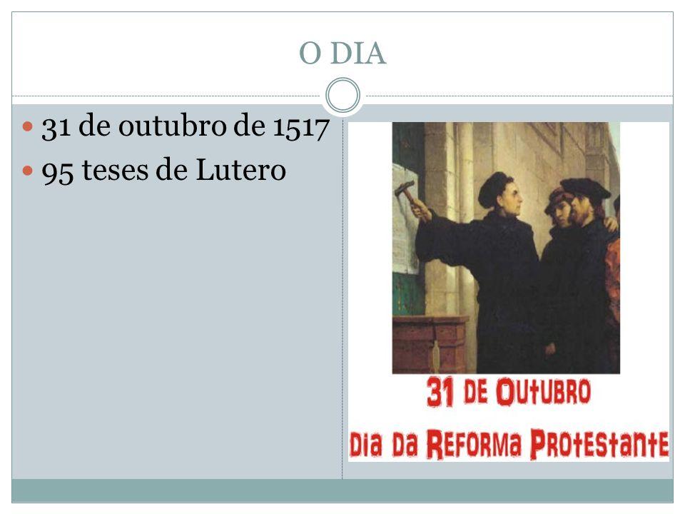 O DIA 31 de outubro de 1517 95 teses de Lutero