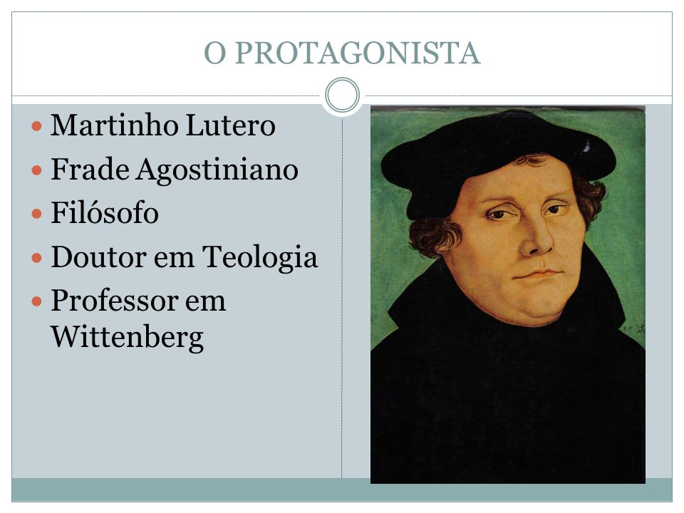 O PROTAGONISTA Martinho Lutero Frade Agostiniano Filósofo