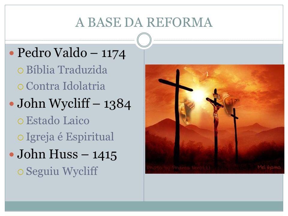 A BASE DA REFORMA Pedro Valdo – 1174 John Wycliff – 1384