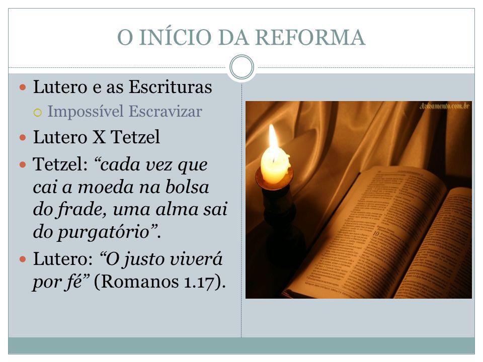O INÍCIO DA REFORMA Lutero e as Escrituras Lutero X Tetzel