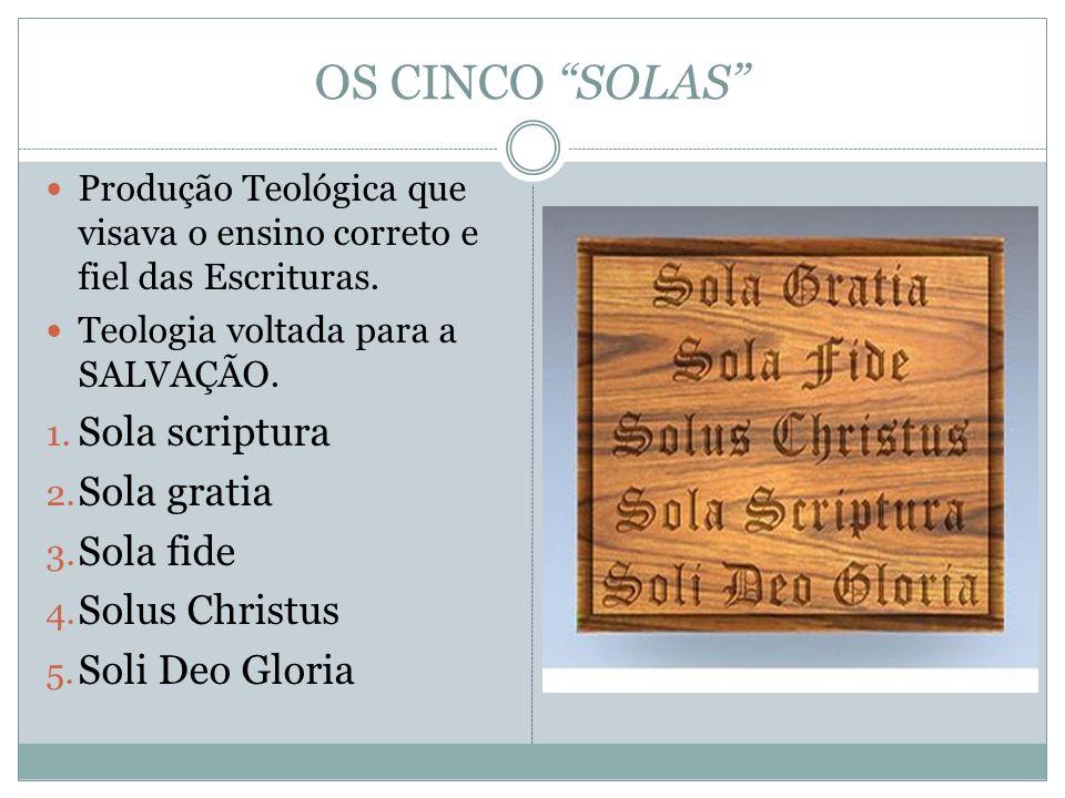 OS CINCO SOLAS Sola scriptura Sola gratia Sola fide Solus Christus