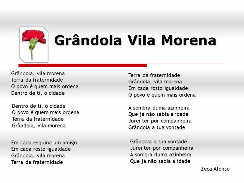 Grândola Vila MorenaGrândola, vila morena Terra da fraternidade O povo é quem mais ordena Dentro de ti, ó cidade.