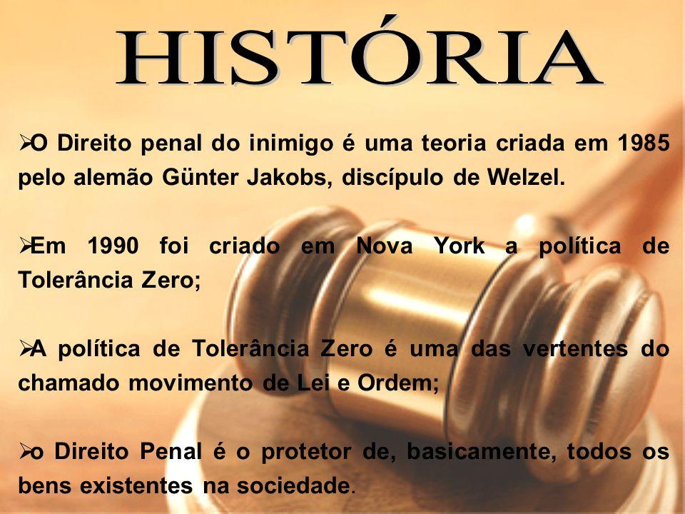 HISTÓRIA O Direito penal do inimigo é uma teoria criada em 1985 pelo alemão Günter Jakobs, discípulo de Welzel.